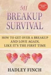 911 Breakup Survival How To Get Over A Breakup And Love Again, Like It's The First Time ebook by Hadley Finch