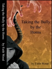 Taking the Bully by the Horns ebook by Faith Wood