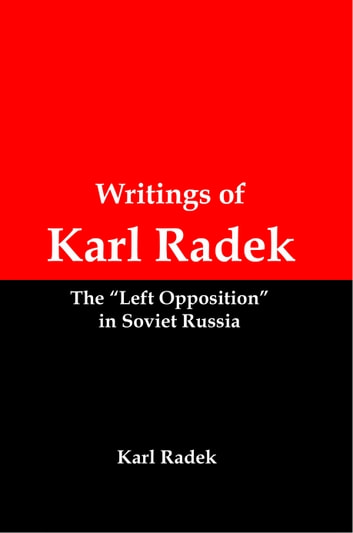 "Writings of Karl Radek: The ""Left Opposition"" in Soviet Russia ebook by Lenny Flank"