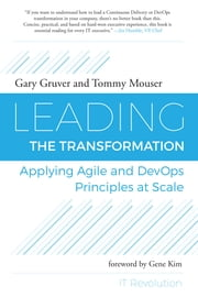 Leading the Transformation - Applying Agile and DevOps Principles at Scale ebook by Gary Gruver,Tommy Mouser