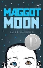 Maggot Moon ebook by Sally Gardner, Julian Crouch