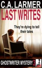 Last Writes (Ghostwriter Mystery 3) ebook by C.A. Larmer