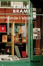 Emile l'Africain ebook by Emile Brami