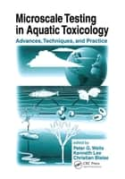 Microscale Testing in Aquatic Toxicology - Advances, Techniques, and Practice ebook by Peter G. Wells, Kenneth Lee, Christian Blaise