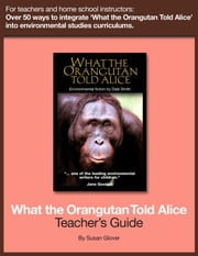 What the Orangutan Told Alice: Teacher's Guide ebook by Dale Smith