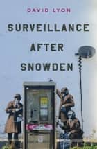 Surveillance After Snowden ebook by David Lyon