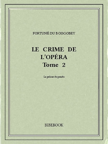 Le crime de l'Opéra 2 ebook by Fortuné du Boisgobey