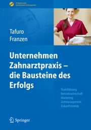 Unternehmen Zahnarztpraxis - die Bausteine des Erfolgs - Teamführung, Betriebswirtschaft, Marketing, Zeitmanagement, Zukunftstrends ebook by Francesco Tafuro,Nicole Franzen