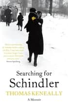 Searching For Schindler - The true story behind the Booker Prize winning novel 'Schindler's Ark' eBook by Thomas Keneally