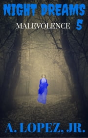 Malevolence - Night Dreams #5 ebook by A. Lopez, Jr.