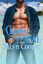 Claimed by a SEAL - Cancun Series ebook by KaLyn Cooper