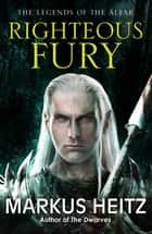 Righteous Fury - The Legends of the Alfar Book I eBook by Markus Heitz