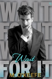 Wait for It ebook by M. O'Keefe