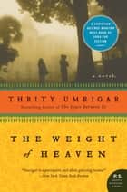 The Weight of Heaven ebook by Thrity Umrigar