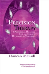 Precision Therapy - A professional manual of fast and effective hypnoanalysis ebook by Duncan McColl