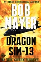 Dragon Sim-13 - The Green Berets ebook by Bob Mayer