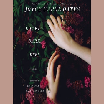 Lovely, Dark, Deep - Stories audiobook by Joyce Carol Oates