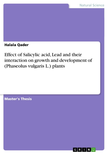Effect of Salicylic acid, Lead and their interaction on growth and development of (Phaseolus vulgaris L.) plants ebook by Halala Qader