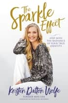 The Sparkle Effect - Step into the Radiance of Your True Identity ebook by Kristen Dalton Wolfe, Sheri Rose Shepherd
