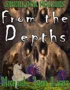 Sherlock Holmes From the Depths - Sherlock Holmes, #21 ebook by Michael John Light