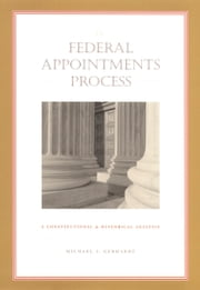 The Federal Appointments Process - A Constitutional and Historical Analysis ebook by Michael J. Gerhardt,Neal Devins,Mark A. Graber
