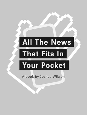 All the News that Fits in Your Pocket - Handheld Journalism ebook by Joshua Wilwohl
