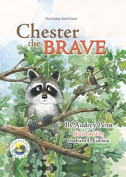 Chester the Brave ebook by Audrey Penn,Barbara Leonard Gibson