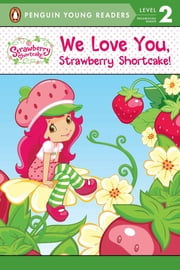 We Love You, Strawberry Shortcake! ebook by Sierra Harimann,Marci Beighley,Nicole Balick
