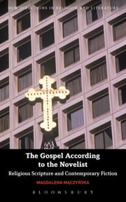 The Gospel According to the Novelist - Religious Scripture and Contemporary Fiction ebook by Dr Magdalena Maczynska