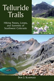 Telluride Trails - Hiking Passes, Loops, and Summits of Southwest Colorado ebook by Don Scarmuzzi