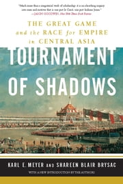 Tournament of Shadows: The Great Game and the Race for Empire in Central Asia - The Great Game and the Race for Empire in Central Asia ebook by Karl E. Meyer,Shareen Blair Brysac