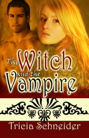 The Witch and the Vampire ebook by Tricia Schneider