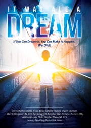It Was All a Dream - If You Can Dream It, You Can Make It Happen. We Did! ebook by Brencleventon Donta Truss, Ramone Harper, Bryant Spencer,...