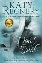 Don't Speak - A Modern Fairytale, #5 ebook by