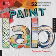 Paint Lab - 52 Exercises inspired by Artists, Materials, Time, Place, and Method ebook by Deborah Forman
