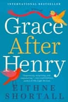 Grace After Henry ebook by Eithne Shortall