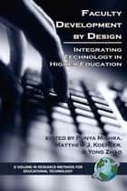 Faculty Development by Design - Integrating Technology in Higher Education ebook by Punya Mishra, Matthew J. Koehler, Yong Zhao