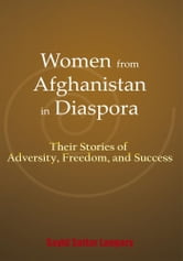 Women from Afghanistan in Diaspora - Their Stories of Adversity, Freedom, and Success ebook by Sayid Sattar Langary