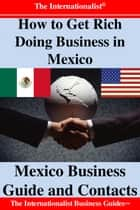 How to Get Rich Doing Business in Mexico - Mexico Business Guide and Contacts ebook by Patrick W. Nee
