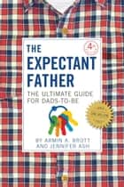The Expectant Father ebook by Armin A. Brott,Jennifer Ash