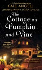 The Cottage on Pumpkin and Vine ebook by Kate Angell, Jennifer Dawson, Sharla Lovelace