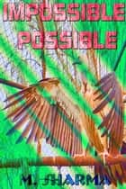 Impossible Possible ebook by