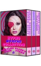 Hypno Nympho Collection - A Hypno Erotica and Feminization Sissification Anthology ebook by Angelica Siren, Ellery Stark