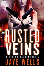 Rusted Veins - A Sabina Kane Novella ebook by Jaye Wells