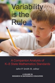 Variability is the Rule - A Companion Analysis of K-8 State Mathematics Standards ebook by John P. Smith III