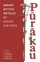 Purakau - Maori Myths Retold by Maori Writers ebook by Various Authors