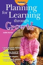 Planning for Learning through Growth ebook by Judith Harries
