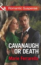 Cavanaugh Or Death (Mills & Boon Romantic Suspense) (Cavanaugh Justice, Book 31) ebook by Marie Ferrarella