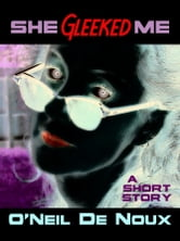 She Gleeked Me (A Lucien Caye Private Eye Story) ebook by O'Neil De Noux