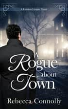 A Rogue About Town ebook by Rebecca Connolly